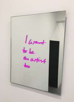 I want to be an artist too MIRROR-EDITION . 40 x 50 cm . sealed print on mirror . Ed of 30 - 23-30/30 available .  2015 - 2019 . price incl. MwSt: 1.500 Euro